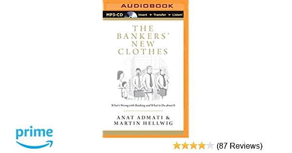 The bankers new clothes whats wrong with banking and what to do the bankers new clothes whats wrong with banking and what to do about it anat admati martin hellwig eva wilhelm 9781491511664 amazon books fandeluxe Choice Image