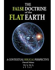 The False Doctrine Of The Flat Earth: A contextual perspective of Biblical cosmology, provides an explanation of flat earth Bible verses