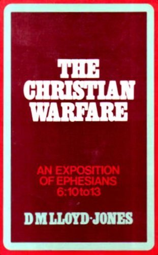 Image of The Christian warfare: An exposition of Ephesians 6:10 to 13