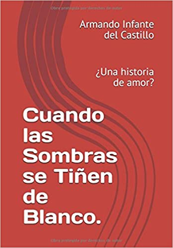 Cuando las Sombras se Tiñen de Blanco.: ¿Una historia de amor? (Spanish Edition) (Spanish)