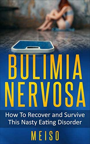 Bulіmіа Nervosa: How To Recover and Ѕurvіvе This Nasty Eating Disorder (Therapy Happiness Body Shame Help Stress Vomit Weight Loss Image Diagnosis Signs Symptoms Stomach Causes Psychotherapy Lonely)