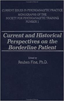 Current And Historical Perspectives On The Borderline Patient Issues In Psychoanalytic Practice