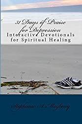 31 Days of Praise for Depression: Interactive Devotionals for Spiritual Healing