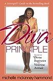 The Diva Principle: A Sistergirl's Guide: Secrets to Divine Inspiration for Victorious Attitude