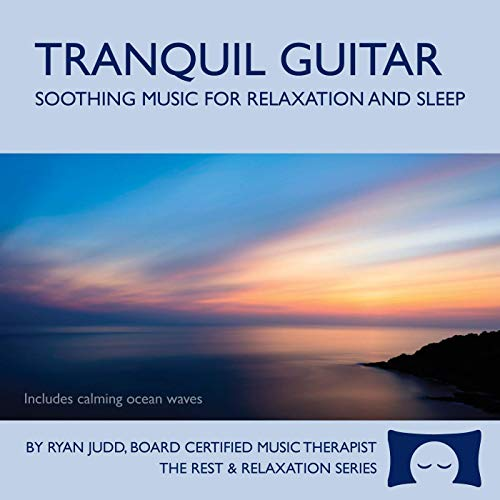 Tranquil Guitar CD - Soothing Music For Relaxation, Meditation and Sleep - (Best Classical Guitar Programs)