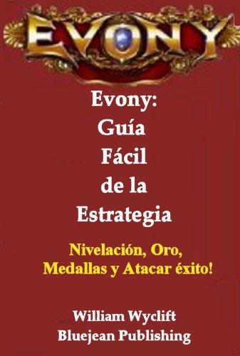 Evony: Guía Fácil de la Estrategia - Nivelación, Oro, Medallas y Atacar éxito! (Spanish Edition)