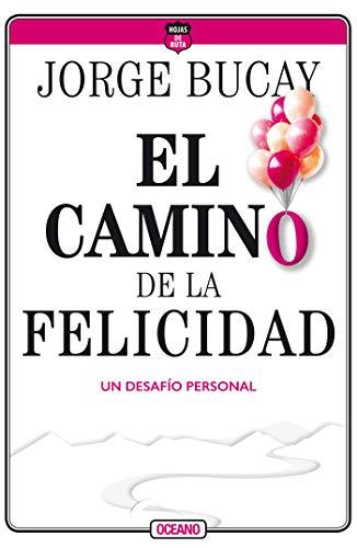 El camino de la felicidad: Un desafío personal (Biblioteca Jorge Bucay. Hojas de ruta) (Spanish Edition) (El Camino De La Felicidad Jorge Bucay)