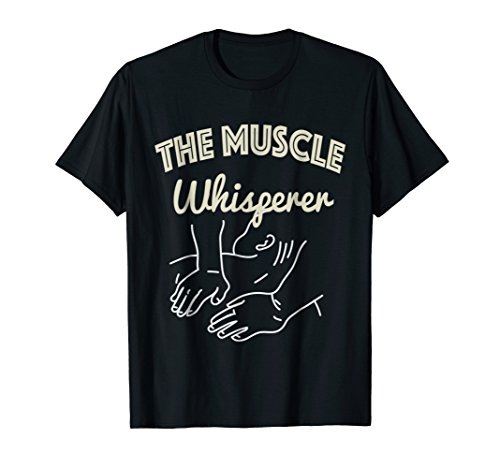 Muscle Whisperer T-Shirt - Massage & Physical Therapist Gift