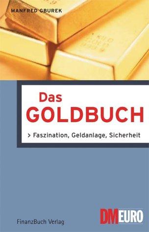 Das Goldbuch. Faszination, Geldanlage, Sicherheit