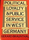 Political Loyalty and Public Service in West Germany: The 1972 Decree against Radicals and Its Consequences