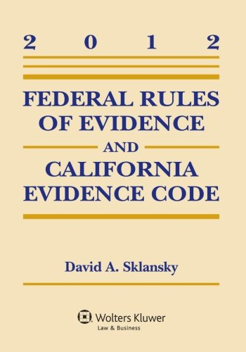 Federal Rules of Evidence and California Evidence Code 2012 Case Supplement