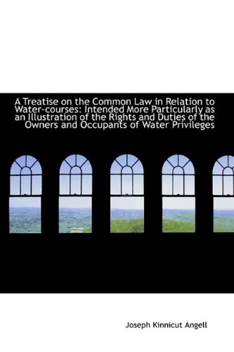 Download A Treatise on the Common Law in Relation to Water-courses: Intended More Particularly as an Illustra PDF