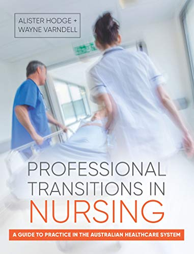 (Professional Transitions in Nursing: A Guide to Practice in the Australian Healthcare System)