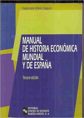 Manual de historia economica mundial y de España: Amazon.es: Simon Segura, Francisco: Libros