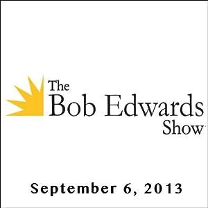 The Bob Edwards Show, Justin Fraley, Aaron Glantz, and Doyle McManus, September 6, 2013 Radio/TV Program