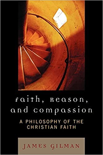 Book Faith, Reason, and Compassion: A Philosophy of the Christian Faith by James E. Gilman (2007-01-15)