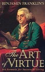 Benjamin Franklin's The Art of Virtue