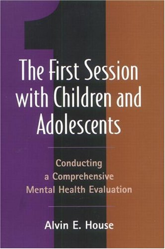 The First Session with Children and Adolescents: Conducting a Comprehensive Mental Health Evaluation
