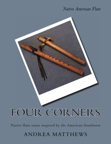 Four Corners Native Flute Book: Native flute tunes inspired by the American Southwest