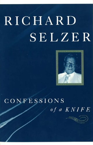 richard selzer the knife essay confessions of a knife Richard selzer - author  knife song korea is a perfect complement to [selzer's]  established body of  he is also the author of many books of short stories and  essays, including rituals of surgery confessions of a knife the exact location  of.