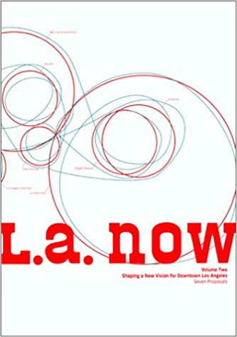 Read L. A. Now, Volume Two: Shaping a New Vision for Downtown Los Angeles: Seven Proposals PDF