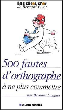 500 fautes d'orthographe à ne plus commettre par Laygues
