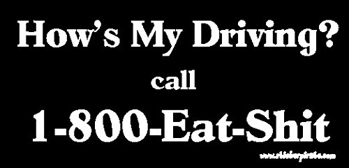 How's My Driving Call 1-800-Eat-$hit Bumper -