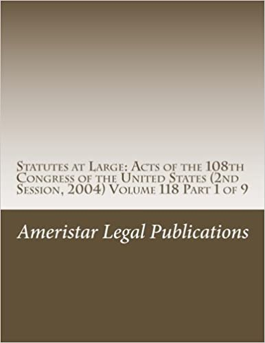 Statutes at Large: Acts of the 108th Congress of the United States (2nd Session, 2004) Volume 118 Part 1 of 9 (Year 2004, 108th Congress, 2nd Session, Volume 118)