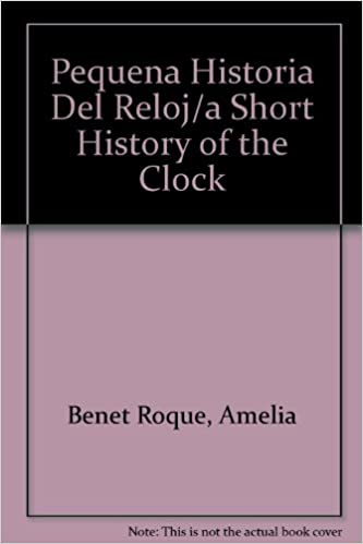 Pequena Historia Del Reloj/a Short History of the Clock (Spanish Edition): Amelia Benet Roque: 9788426117458: Amazon.com: Books