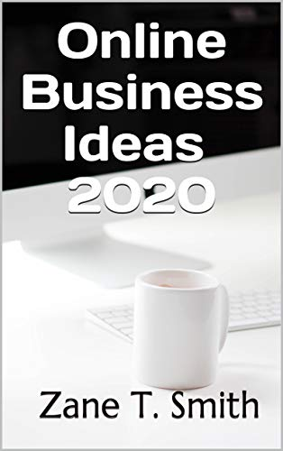 Home Business Ideas 2020.Online Business Ideas 2020 Kindle Edition By Zane T Smith
