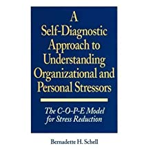 [(A Self-diagnostic Approach to Understanding Organizational and Personal Stressors: C-O-P-E Model for Stress Reduction )] [Author: Bernadette Schell] [Mar-1997]