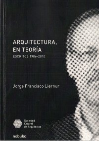 Descargar Libro Arquitectura, En Teoria / Architecture, In Theory: Escritos 1986-2010 / Writings 1986-2010 Jorge F. Liernur