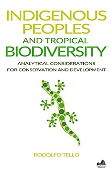 Indigenous Peoples and Tropical Biodiversity: Analytical Considerations for Conservation and Development (Environmental Sustainability Series) by [Tello, Rodolfo]