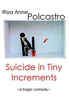 Suicide in Tiny Increments: A Tragic Comedy by [Polcastro, Riya Anne]