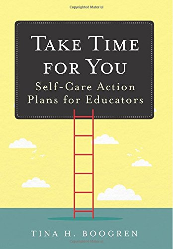 (Take Time for You: Self-Care Action Plans for Educators (Using Maslow's Hierarchy of Needs and Positive Psychology))
