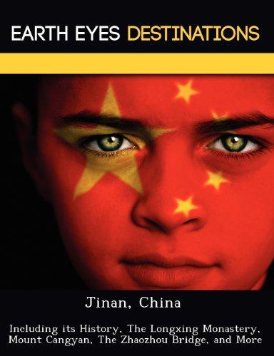 Jinan, China: Including Its History, the Longxing Monastery, Mount Cangyan, the Zhaozhou Bridge, and More