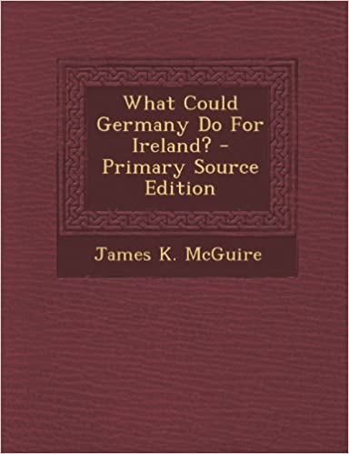 Ebook download pdf gratuit What Could Germany Do for Ireland? - Primary Source Edition in French PDF CHM ePub