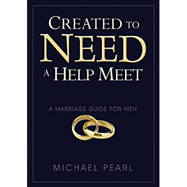 Created to Need a Help Meet: A Marriage Guide For Men