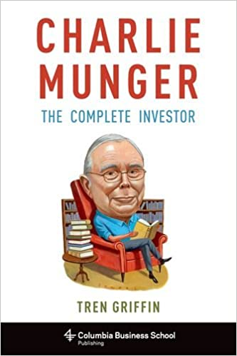 Charlie Munger: The Complete Investor by Tren Griffin