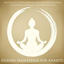 Guided Meditation for Anxiety - Relaxing Music and Daily Meditation Guide for Mindfulness Exercises & Deep Breathing Techniques, Stress Relief and Anxiety