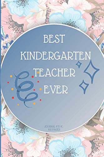 Best Kindergarten Teacher Ever: Blank Lined Kindergarten Teacher Appreciation Gift for Teachers - Ideal for Teacher Thank you/ End of Year Gifts. (The Best Superpower 94)