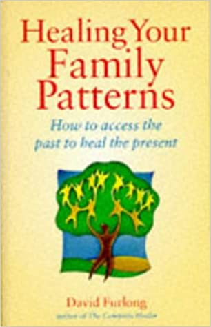 Healing Your Family Patterns: How to access the past to heal the present