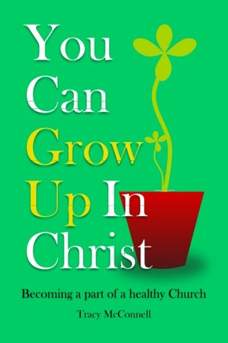 Download You can Grow Up in Christ: Becoming a part of a healthy church (Volume 1) pdf epub