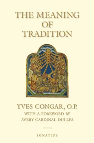 The Meaning of Tradition (Inglese) Copertina flessibile – dic 2004 Yves Congar Avery Robert Cardinal Dulles A. N. Woodrow Ignatius Pr