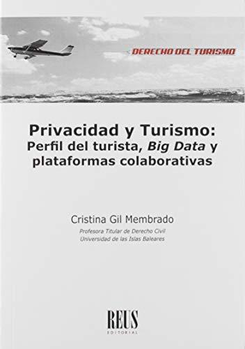 Privacidad y turismo: perfil del turista, Big Data y plataformas colaborativas (Derecho del turismo) por Gil Membrado, Cristina
