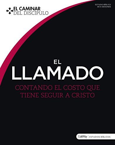 El Llamado: Contando el costo que tiene seguir a Cristo (Spanish Edition)