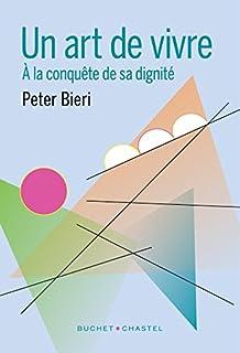 La dignité humaine : une façon de vivre, Bieri, Peter