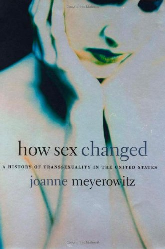 How Sex Changed: A History of Transsexuality in the...