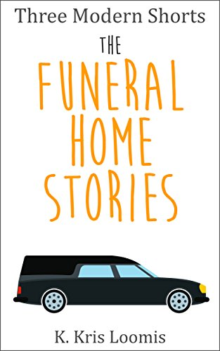 Three Modern Shorts: The Funeral Home Stories (Modern Shorts for Busy People Book 3) by [Loomis, K. Kris]