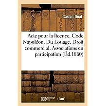 Acte Pour La Licence. Code Napoléon. Du Louage. Droit Commercial. Des Associations En Participation